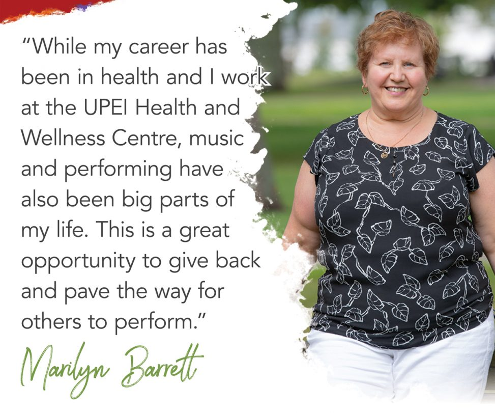 photo of marilyn barrett with superimposed text reading: while my career has been in health and I work in the UPEI Health and Wellness Centre, music and performing arts have also been big parts of my life. This is a great opportunity to give back and pave the way for others to perform