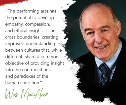 photo of Wes MacAleer with superimposed text reading: the performing arts has the potential to develop empathy, compassion, and ethical insight. It can cross boundaries, creating improved understanding between cultures that, while different, share a common objective of providing insight into the contradictions and paradoxes of the human condition.